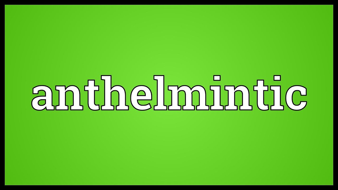 anthelmintic meaning and definition thea 2 toxin
